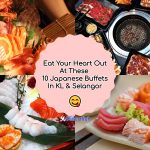 Eat Your Heart Out At These 10 Japanese Buffets In KL & Selangor