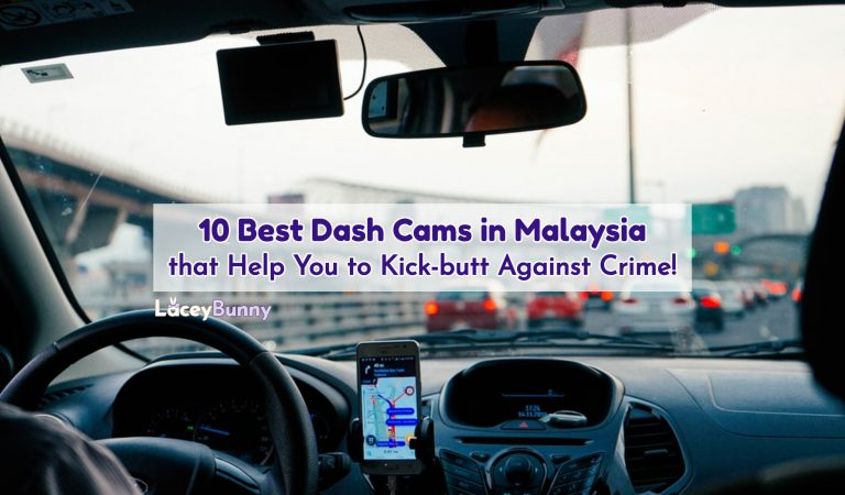 10 Best Dash Cams in Malaysia that Help You to Kick-butt Against Crime!