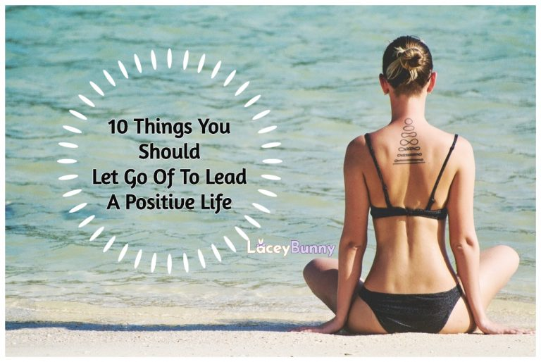 10 Things You Should Let Go Of To Lead A Positive Life