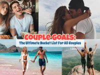 Couple Goals: The Ultimate Bucket List For All Couples