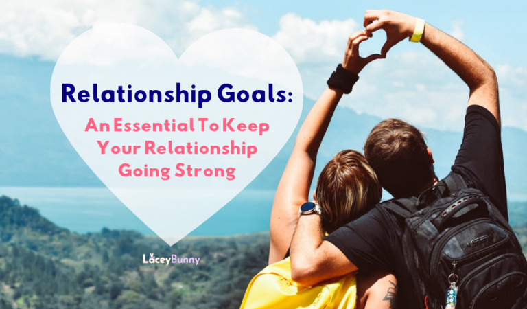 Relationship Goals: An Essential To Keep Your Relationship Going Strong!
