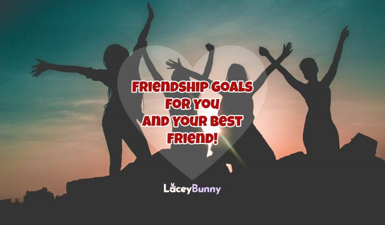 37 Meaningful Friendship Goals For You And Your Best Friend