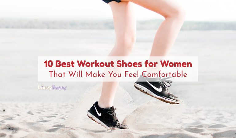 10 Best Workout Shoes for Women That Will Make You Feel Comfortable
